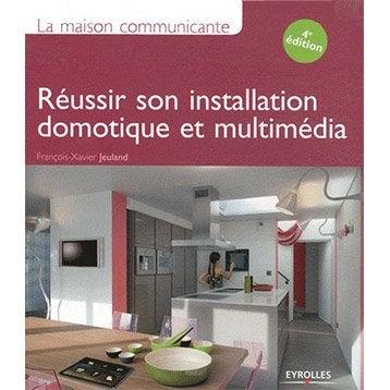 La maison communicante - Réussir son installation domotique, Eyrolles