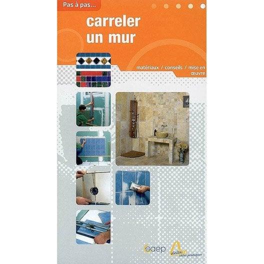 carreler un mur saep leroy merlin. Black Bedroom Furniture Sets. Home Design Ideas