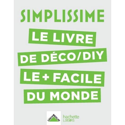 SIMPLISSIME Le livre de Déco / DIY le + facile du monde, Hachette