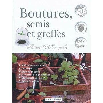 Boutures, semis et greffes, Larousse