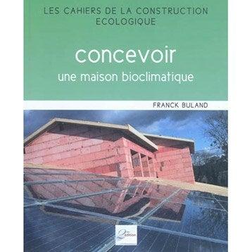 Concevoir une maison bioclimatique, 2ème Edition