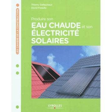 Produire son eau chaude et son électricité solaires, Eyrolles