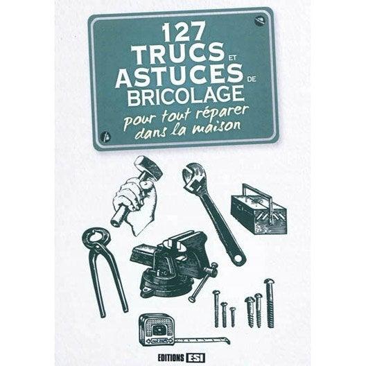 127 trucs et astuces de bricolage pour tout r parer dans - Truc et astuce maison bricolage ...
