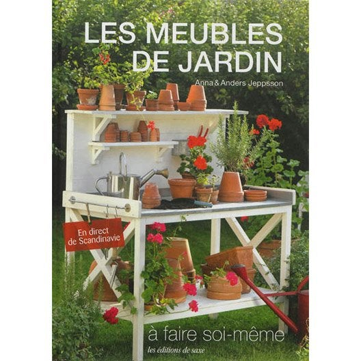 les meubles de jardin faire soi m me edition de saxe leroy merlin. Black Bedroom Furniture Sets. Home Design Ideas