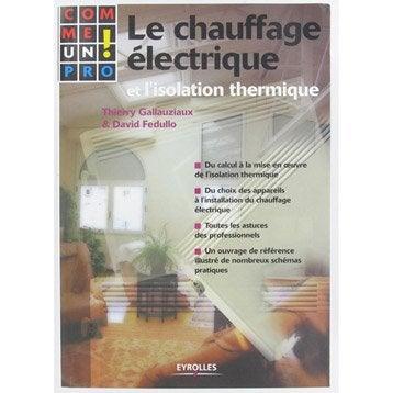 Le chauffage électrique et l'isolation thermique comme un pro !, Eyrolles